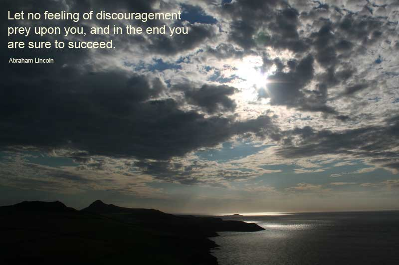 Let no feeling of discouragement.